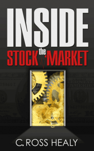 Inside the Stock Market, by C Ross Healy
